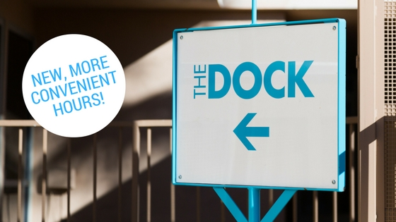 New, more convenient hours at The DOCK!